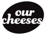 Our Cheeses